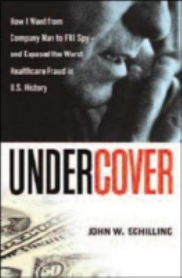 Undercover: How I Went from Company Man to FBI Spy - And Exposed the Worst Healthcare Fraud in U.S. History 9780814474501