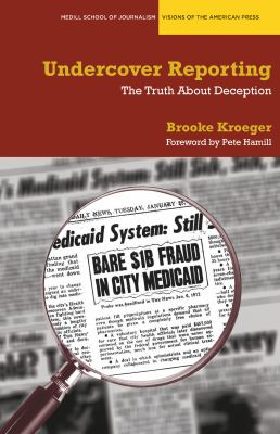 Undercover Reporting: The Truth about Deception 9780810126190