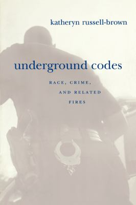 Underground Codes: Race, Crime, and Related Fires 9780814775417