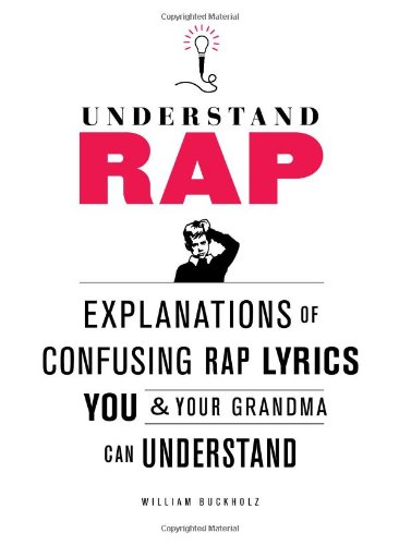 Understand Rap : Explanations of Confusing Rap Lyrics You and Your Grandma Can Understand
