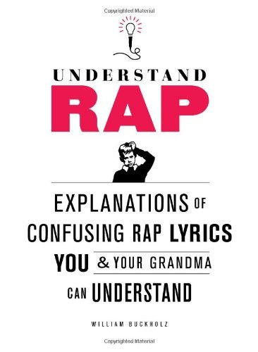 Understand Rap: Explanations of Confusing Rap Lyrics That You & Your Grandma Can Understand 9780810989214
