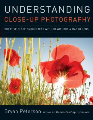 Understanding Close-Up Photography: Creative Close Encounters with or Without a Macro Lens 9780817427191
