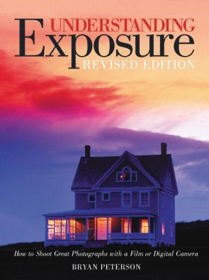 Understanding Exposure: How to Shoot Great Photographs with a Film or Digital Camera 9780817463007