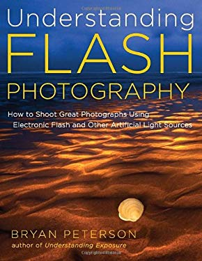 Understanding Flash Photography: How to Shoot Great Photographs Using Electronic Flash 9780817439569