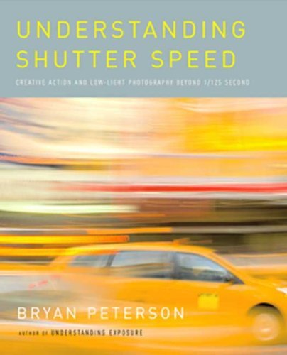 Understanding Shutter Speed: Creative Action and Low-Light Photography Beyond 1/125 Second 9780817463014