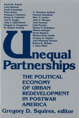 Unequal Partnerships: The Political Economy of Urban Redevelopment in Postwar America 9780813514529