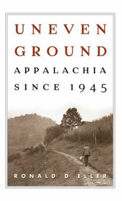 Uneven Ground: Appalachia Since 1945 9780813125237
