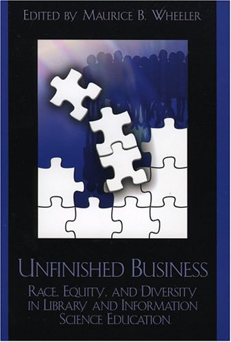 Unfinished Business: Race, Equity and Diversity in Library and Information Science Education 9780810850453