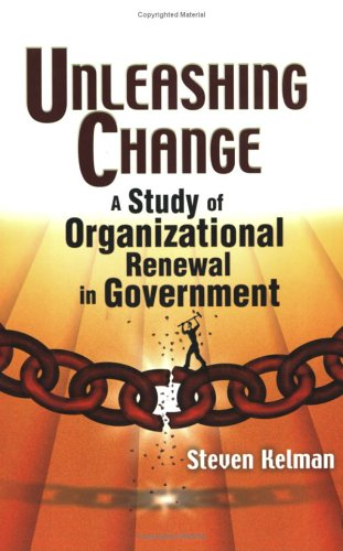 Unleashing Change: A Study of Organizational Renewal in Government 9780815748991