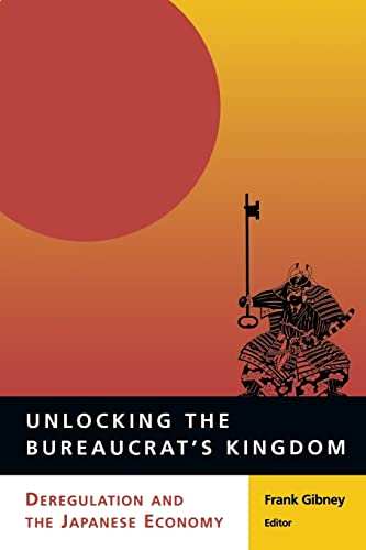 Unlocking the Bureaucrat's Kingdom: Deregulation and the Japanese Economy 9780815731252