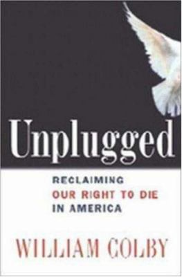 Unplugged: Reclaiming Our Right to Die in America 9780814408827