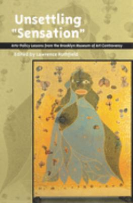 Unsettling 'Sensation': Arts Policy Lessons from the Brooklyn Museum of Art Controversy 9780813529356