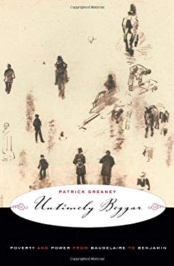 Untimely Beggar: Poverty and Power from Baudelaire to Benjamin 9780816649501