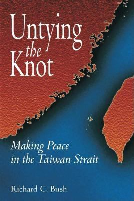 Untying the Knot: Making Peace in the Taiwan Strait 9780815712886