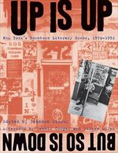 Up Is Up, But So Is Down: New York's Downtown Literary Scene, 1974-1992 3442598