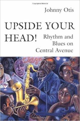 Upside Your Head!: Rhythm and Blues on Central Avenue 9780819562876