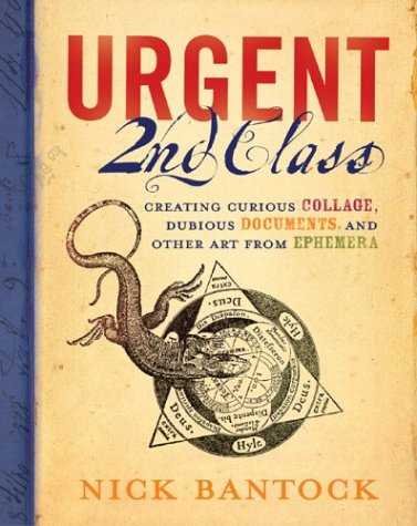 Urgent 2nd Class: Creating Curious Collage, Dubious Documents, and Other Art from Ephemera 9780811843058