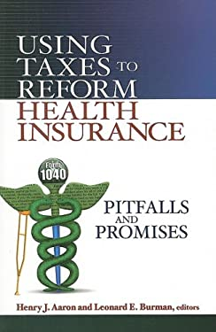 Using Taxes to Reform Health Insurance: Pitfalls and Promises 9780815701255