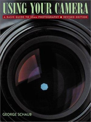 Using Your Camera: A Basic Guide to 35mm Photography 9780817463540