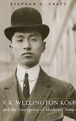 V.K. Wellington Koo and the Emergence of Modern China 9780813123141