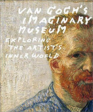 Van Gogh's Imaginary Museum: Exploring the Artist's Inner World 9780810945760