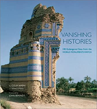 Vanishing Histories: 100 Endangered Sites from the World Monuments Watch 9780810914353