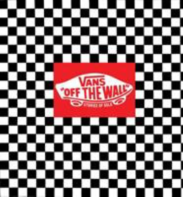 Vans: Off the Wall: Stories of Sole from Vans Originals 9780810983755