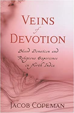Veins of Devotion: Blood Donation and Religious Experience in North India 9780813544496