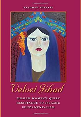 Velvet Jihad: Muslim Women's Quiet Resistance to Islamic Fundamentalism 9780813033549