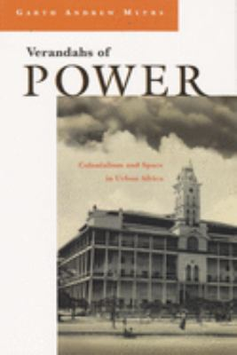 Verandahs of Power: Colonialism and Space in Urban Africa 9780815629979