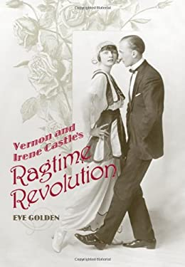 Vernon and Irene Castle's Ragtime Revolution 9780813124599