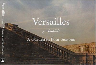Versailles: A Garden in Four Seasons 9780810959910