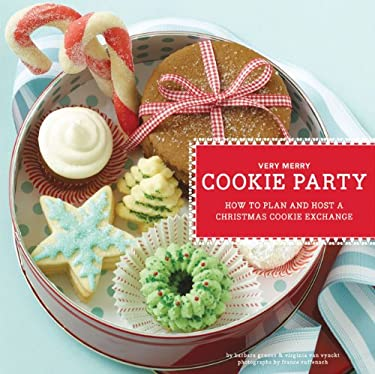 Very Merry Cookie Party: How to Plan and Host a Christmas Cookie Exchange 9780811866750