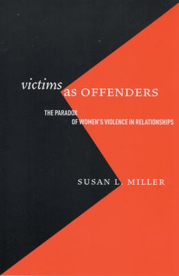 Victims as Offenders: The Paradox of Women's Violence in Relationships 9780813536712