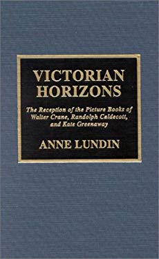 Victorian Horizons: The Reception of the Picture Books of Walter Crane, Randolph Caldecott, and Kate Greenaway 9780810837393