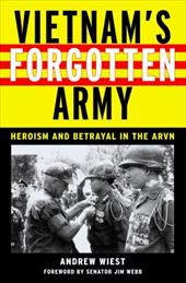 Vietnam's Forgotten Army: Heroism and Betrayal in the ARVN 3445225