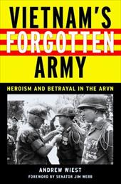 Vietnam's Forgotten Army: Heroism and Betrayal in the ARVN 3445177