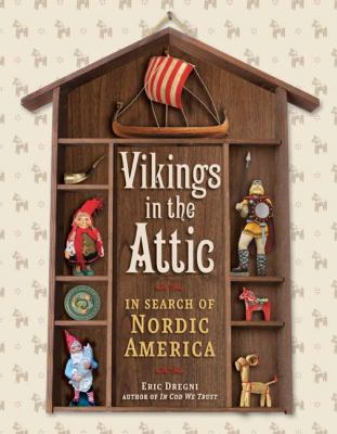 Vikings in the Attic: In Search of Nordic America 9780816667437