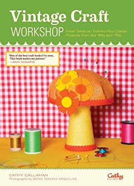 Vintage Craft Workshop: Fresh Takes on Twenty-Four Classic Projects from the '60s and '70s 9780811875325