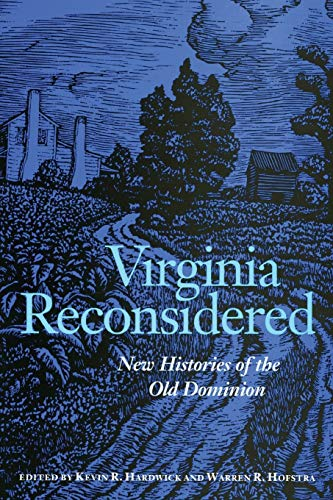 Virginia Reconsidered Virginia Reconsidered: New Histories of the Old Dominion New Histories of the Old Dominion