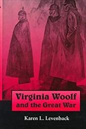 Virginia Woolf and the Great War - Levenback, Karen L.