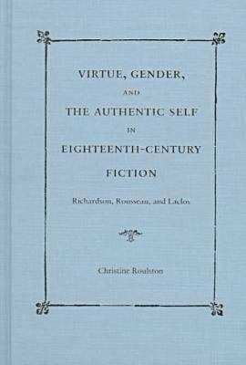 Virtue, Gender, and the Authentic Self in Eighteenth-Century Fiction: Richardson, Rousseau, and Laclos 9780813015811