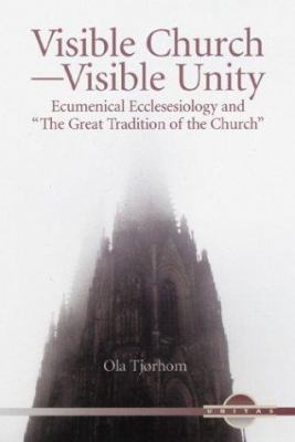 Visible Church-Visible Unity: Ecumenical Ecclesiology and