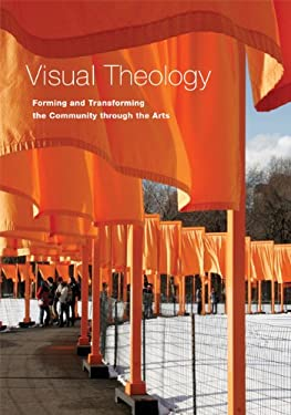 Visual Theology: Forming and Transforming the Community Through the Arts 9780814653999