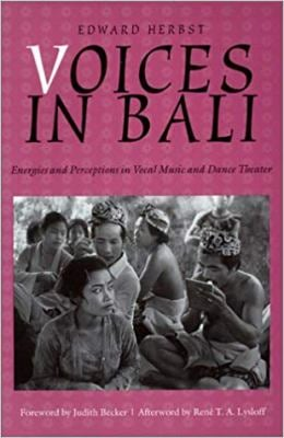 Voices in Bali: Energies and Perceptions in Vocal Music and Dance Theater [With CD] 9780819563194