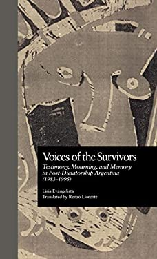 Voices of the Survivors: Testimony, Mourning, and Memory in Post-Dictatorship Argentina (1983-1995) 9780815329176