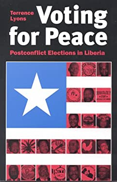 Voting for Peace: Post-Conflict Elections in Liberia 9780815753537