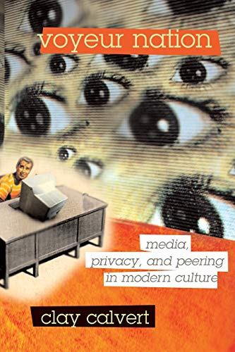 Voyeur Nation: Media, Privacy, and Peering in Modern Culture 9780813342368