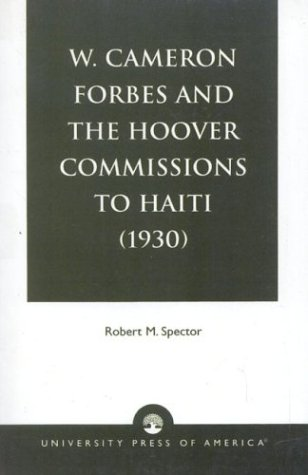 W. Cameron Forbes and the Hoover Commissions to Haiti (1930) 9780819139757