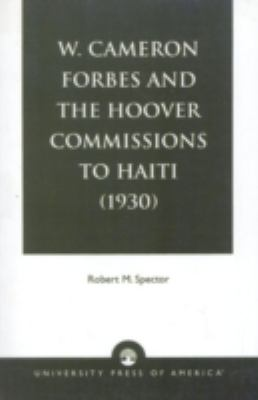 W. Cameron Forbes and the Hoover Commissions to Haiti (1930) 9780819139740